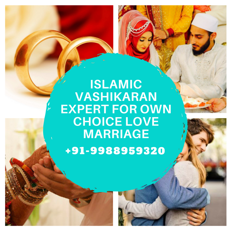 Islamic Vashikaran Expert For Own Choice Love Marriage