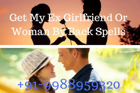 Get My Ex Girlfriend Or Woman By Back Spells