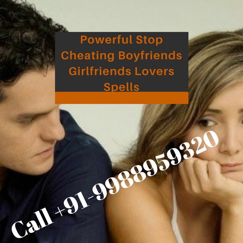 Powerful Stop Cheating Boyfriends Girlfriends Lovers Spells