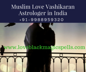 Best Muslim Love Vashikaran Astrologer in India